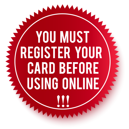 You must register your card before using online.